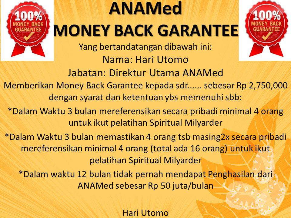 ANAMed MONEY BACK GARANTEE Yang bertandatangan dibawah ini: Nama: Hari Utomo Jabatan: Direktur Utama ANAMed Memberikan Money Back Garantee kepada sdr.