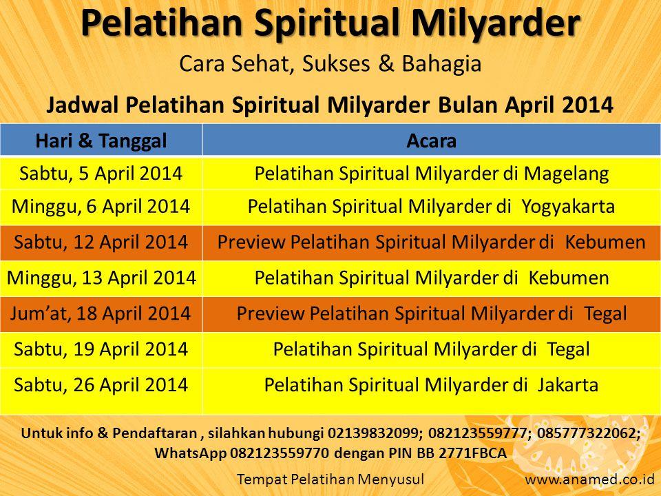 Pelatihan Spiritual Milyarder Cara Sehat, Sukses & Bahagia Jadwal Pelatihan Spiritual Milyarder Bulan April 2014 Hari & TanggalAcara Sabtu, 5 April 20