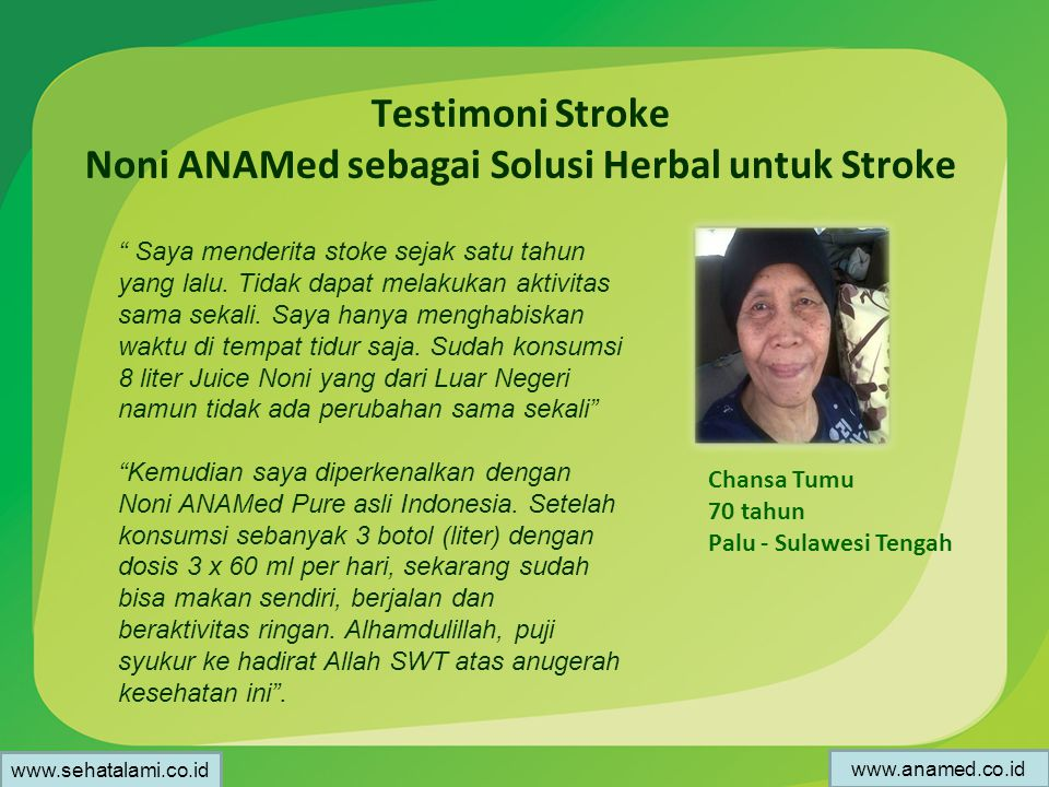 Testimoni Stroke Noni ANAMed sebagai Solusi Herbal untuk Stroke Saya menderita stoke sejak satu tahun yang lalu.