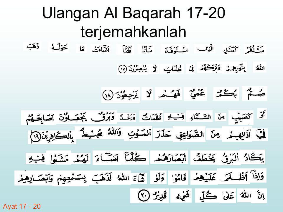 Pelajari dan hapalkan 4 ayat tadi beserta terjemahannya Materi selanjutnya adalah Al Baqarah 21–23 Materi Insya Allah akan terbit setiap senin, hal ini untuk memberi waktu penghapalan dan pengertian yang lebih baik.