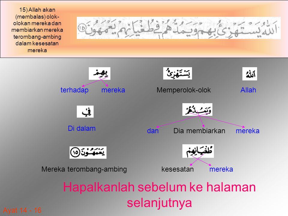 Ayat 14 - 16 AllahMemperolok-olokterhadapmereka danDia membiarkanmereka Di dalam kesesatanmerekaMereka terombang-ambing 15) Allah akan (membalas) olok