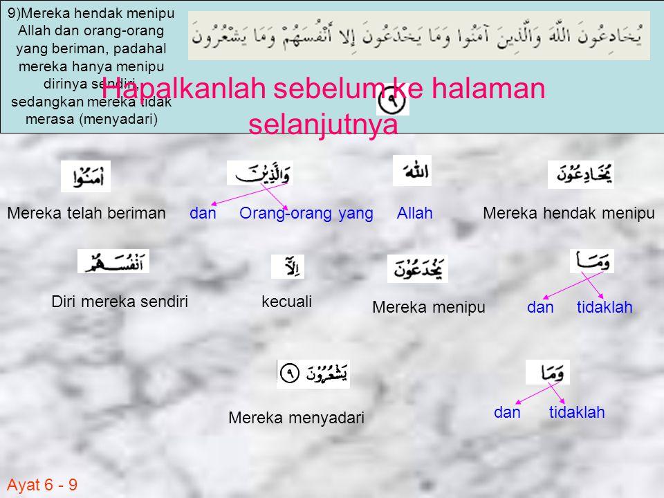 Ayat 6 - 9 Mereka hendak menipuAllahdanOrang-orang yangMereka telah beriman dantidaklahMereka menipu kecualiDiri mereka sendiri dantidaklah Mereka men