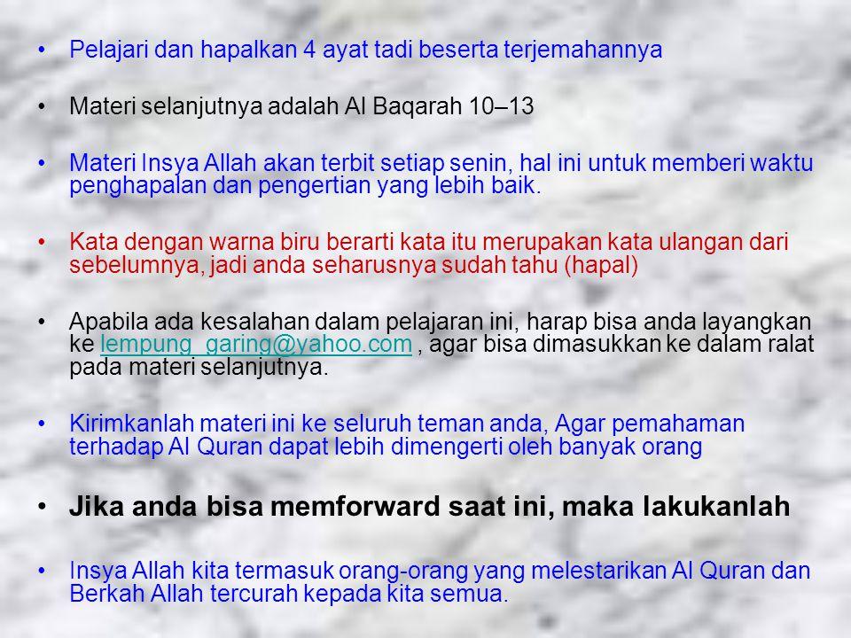 Pelajari dan hapalkan 4 ayat tadi beserta terjemahannya Materi selanjutnya adalah Al Baqarah 10–13 Materi Insya Allah akan terbit setiap senin, hal ini untuk memberi waktu penghapalan dan pengertian yang lebih baik.