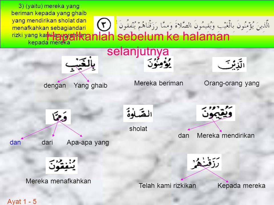 3) (yaitu) mereka yang beriman kepada yang ghaib yang mendirikan sholat dan menafkahkan sebagiandari rizki yang kami anugrahkan kepada mereka Orang-or