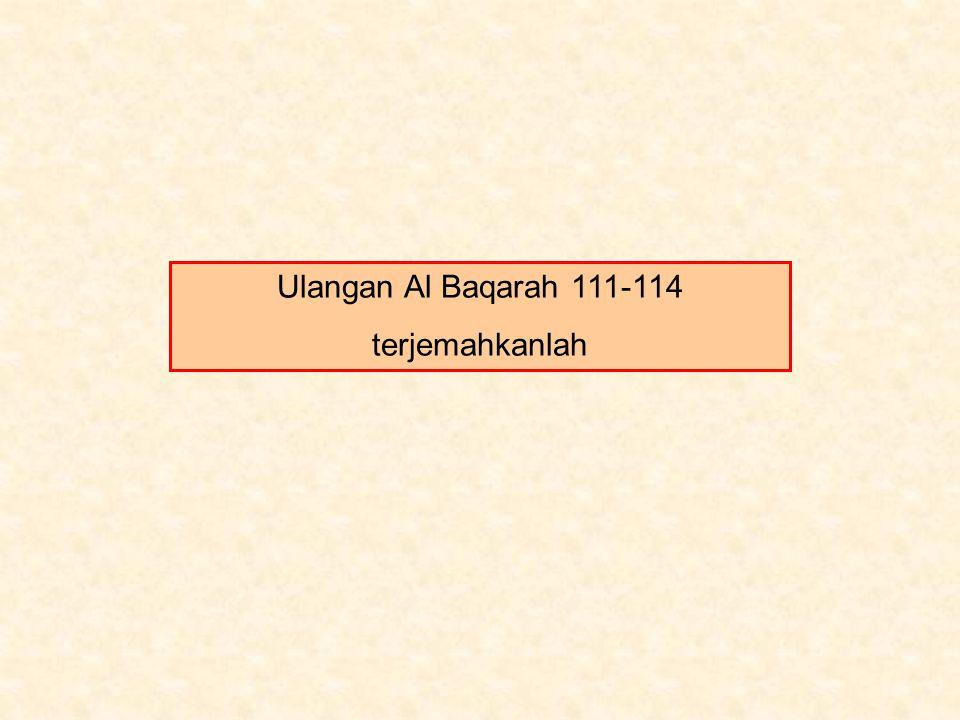 Ulangan Al Baqarah 111-114 terjemahkanlah