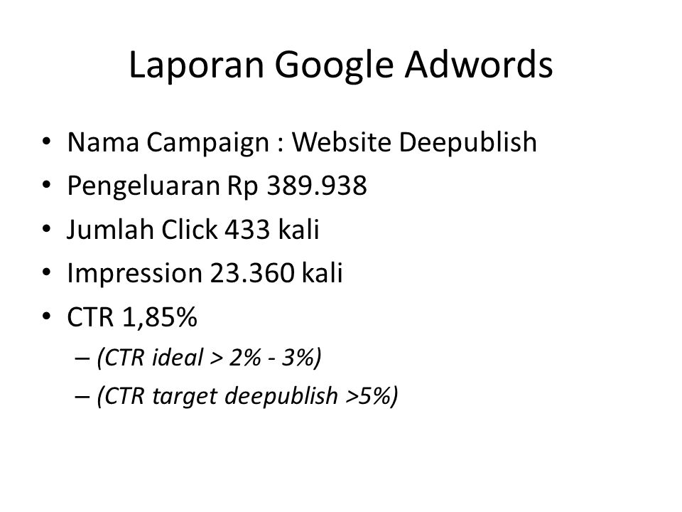 Laporan Google Adwords Nama Campaign : Website Deepublish Pengeluaran Rp 389.938 Jumlah Click 433 kali Impression 23.360 kali CTR 1,85% – (CTR ideal >