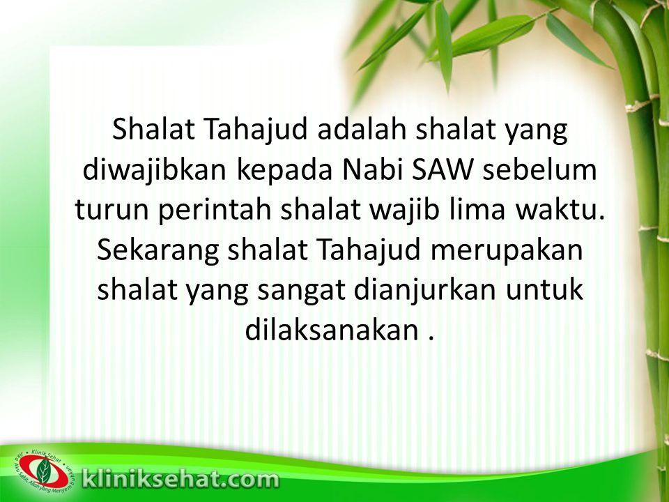 Shalat Tahajud adalah shalat yang diwajibkan kepada Nabi SAW sebelum turun perintah shalat wajib lima waktu.