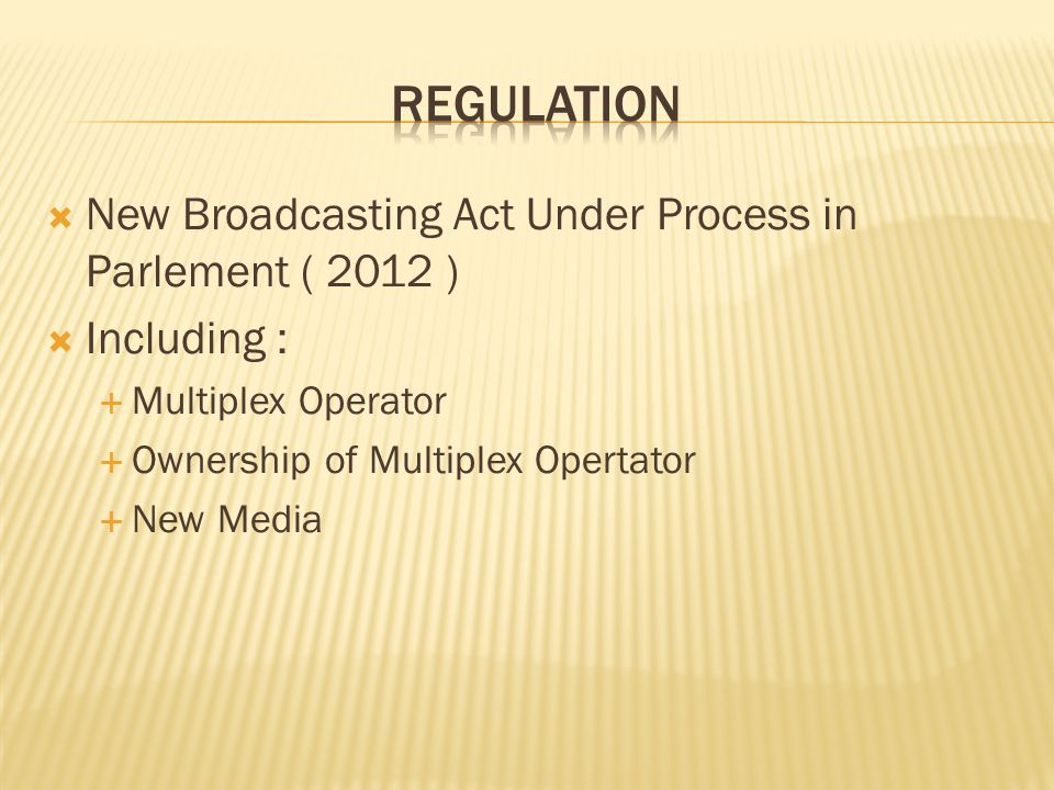  New Broadcasting Act Under Process in Parlement ( 2012 )  Including :  Multiplex Operator  Ownership of Multiplex Opertator  New Media