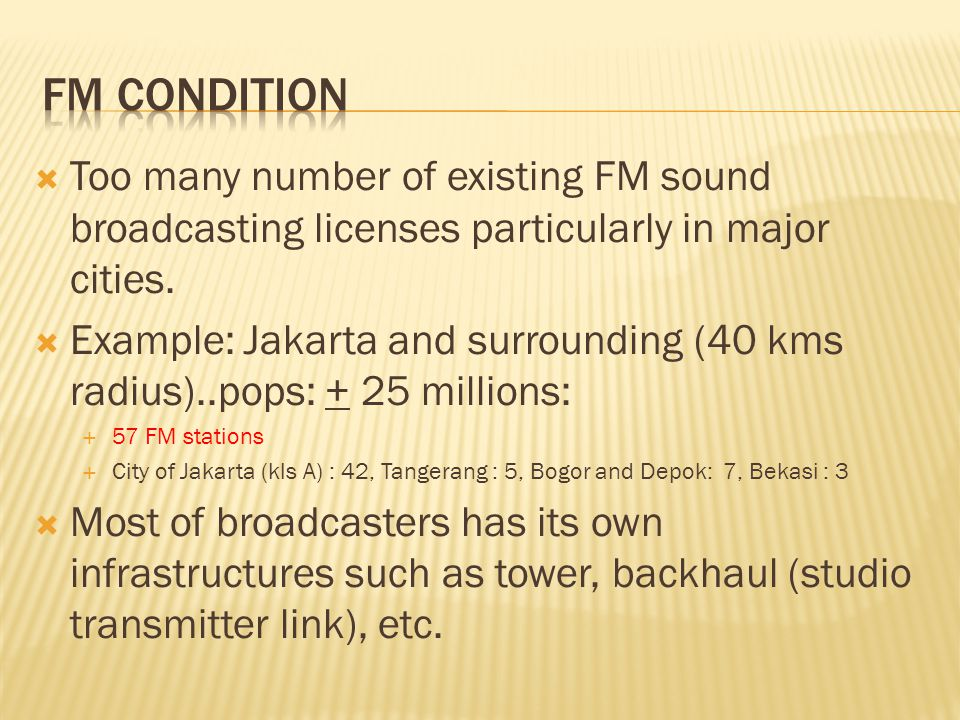  Too many number of existing FM sound broadcasting licenses particularly in major cities.  Example: Jakarta and surrounding (40 kms radius)..pops: +