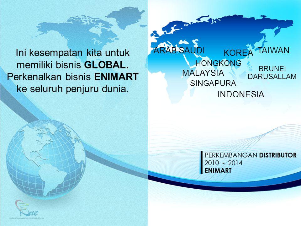INDONESIA MALAYSIA SINGAPURA HONGKONG TAIWAN BRUNEI DARUSALLAM KOREA ARAB SAUDI Ini kesempatan kita untuk memiliki bisnis GLOBAL. Perkenalkan bisnis E