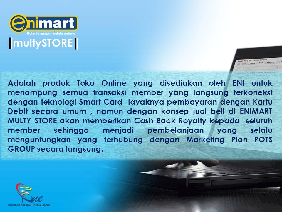 Adalah produk Toko Online yang disediakan oleh ENI untuk menampung semua transaksi member yang langsung terkoneksi dengan teknologi Smart Card layakny