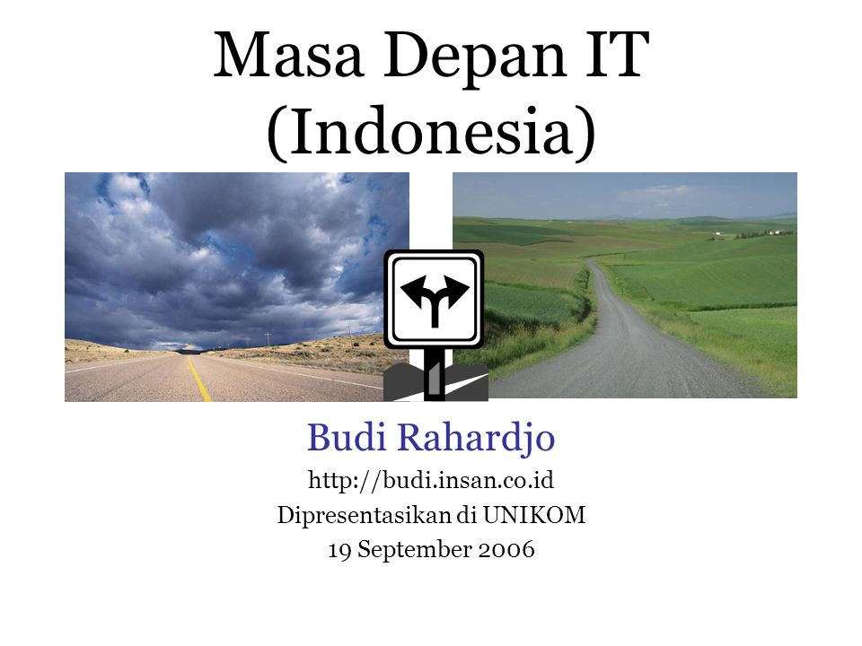 Masa Depan IT (Indonesia) Budi Rahardjo http://budi.insan.co.id Dipresentasikan di UNIKOM 19 September 2006