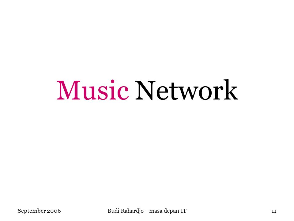 September 2006Budi Rahardjo - masa depan IT11 Music Network