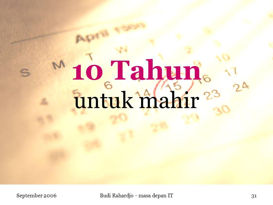 September 2006Budi Rahardjo - masa depan IT31 10 Tahun untuk mahir