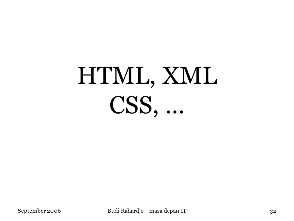 September 2006Budi Rahardjo - masa depan IT32 HTML, XML CSS, …