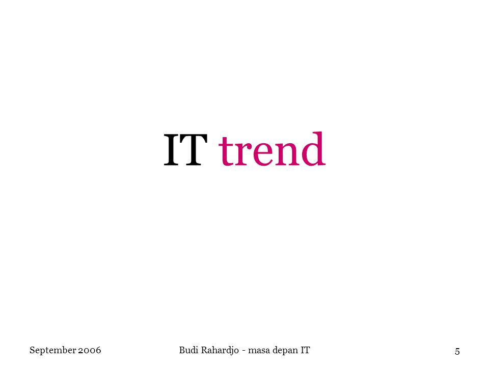 September 2006Budi Rahardjo - masa depan IT5 IT trend