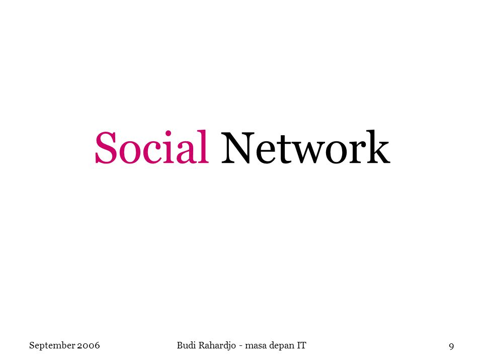 September 2006Budi Rahardjo - masa depan IT9 Social Network