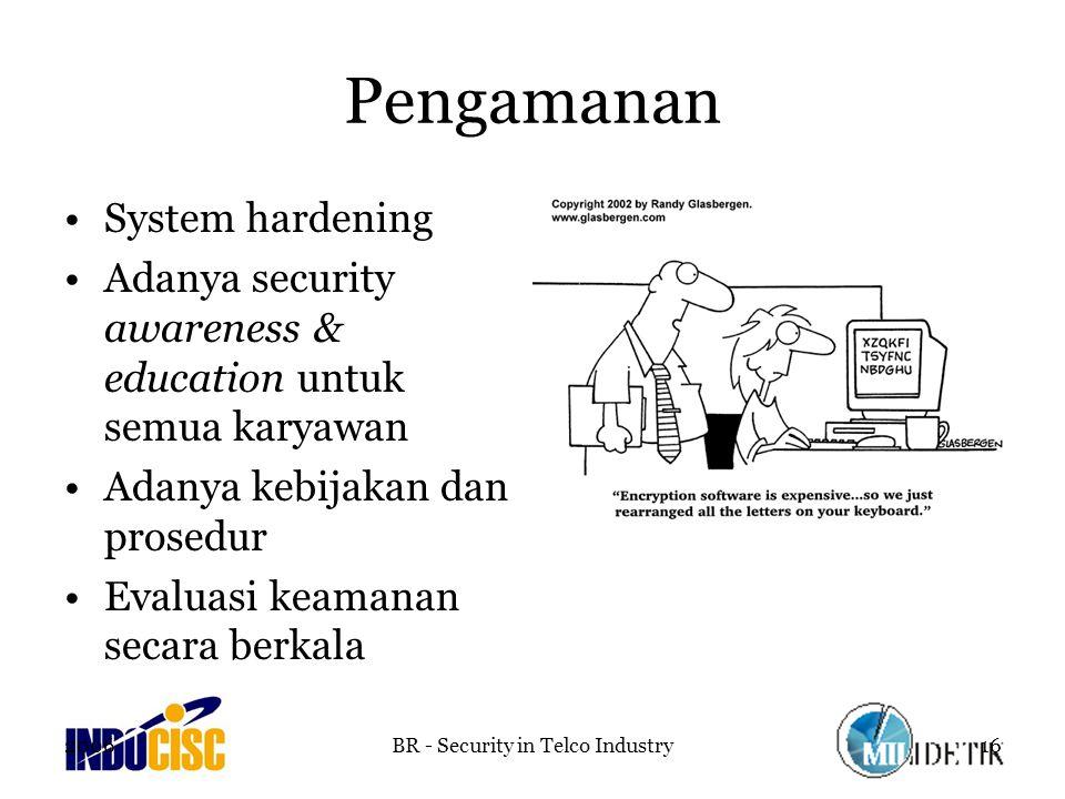 2006BR - Security in Telco Industry16 Pengamanan System hardening Adanya security awareness & education untuk semua karyawan Adanya kebijakan dan prosedur Evaluasi keamanan secara berkala