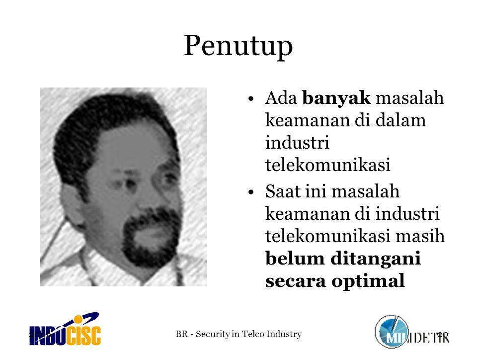 2006BR - Security in Telco Industry20 Penutup Ada banyak masalah keamanan di dalam industri telekomunikasi Saat ini masalah keamanan di industri telekomunikasi masih belum ditangani secara optimal