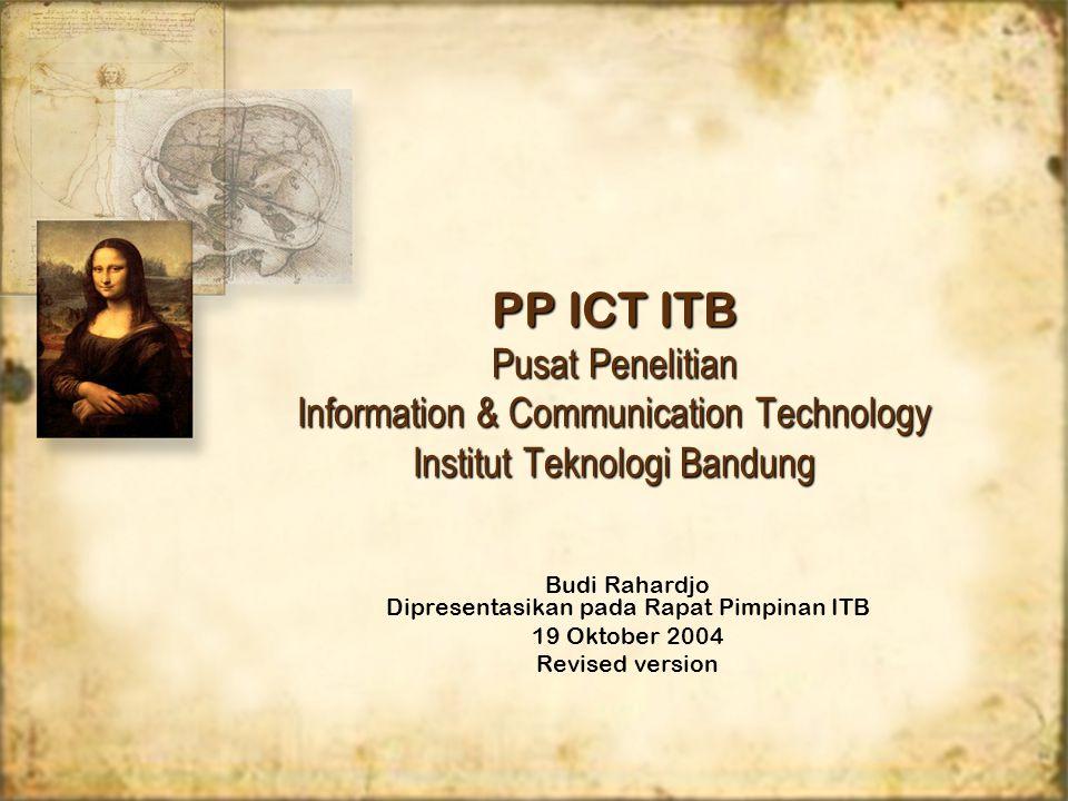 PP ICT ITB Pusat Penelitian Information & Communication Technology Institut Teknologi Bandung Budi Rahardjo Dipresentasikan pada Rapat Pimpinan ITB 19 Oktober 2004 Revised version Budi Rahardjo Dipresentasikan pada Rapat Pimpinan ITB 19 Oktober 2004 Revised version