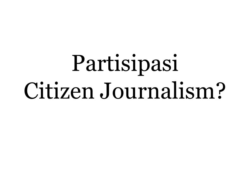 Partisipasi Citizen Journalism