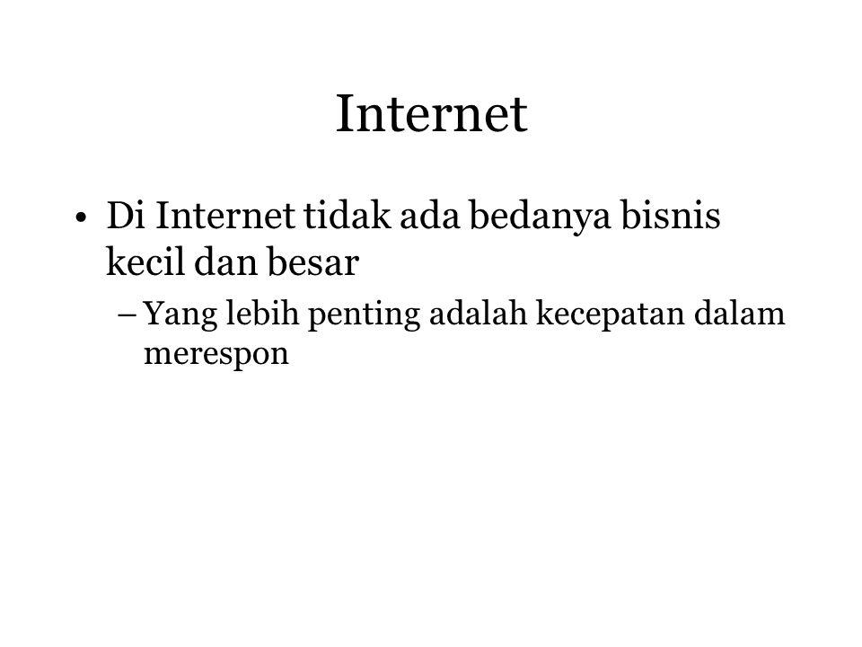 Internet Di Internet tidak ada bedanya bisnis kecil dan besar –Yang lebih penting adalah kecepatan dalam merespon