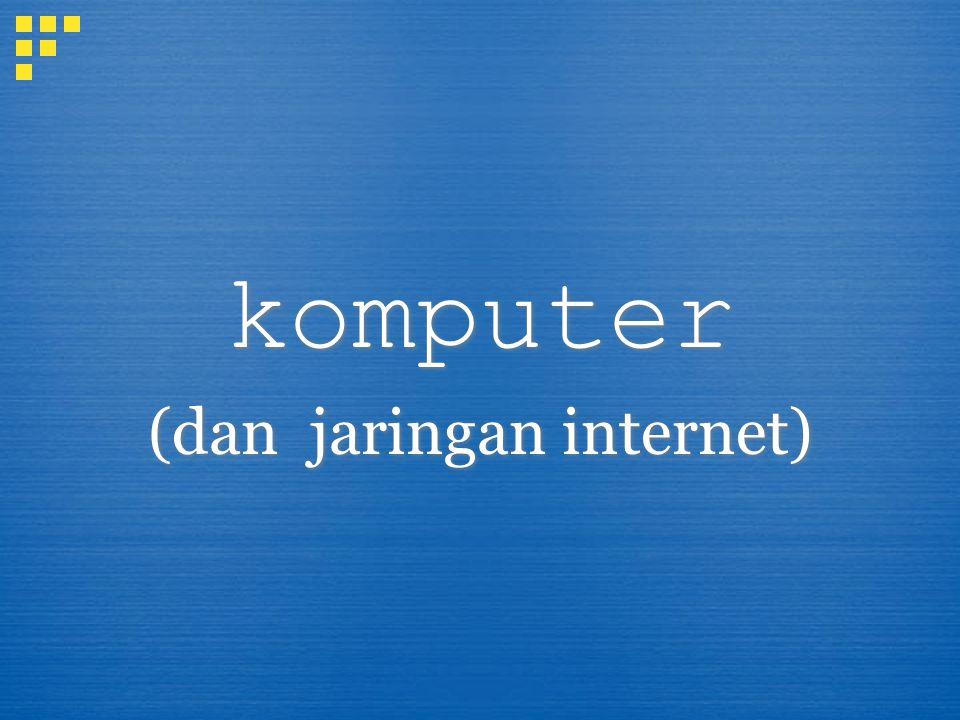 komputer (dan jaringan internet) komputer (dan jaringan internet)