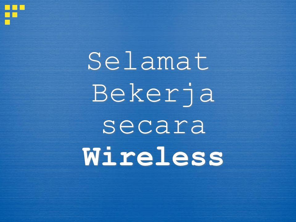 Selamat Bekerja secara Wireless