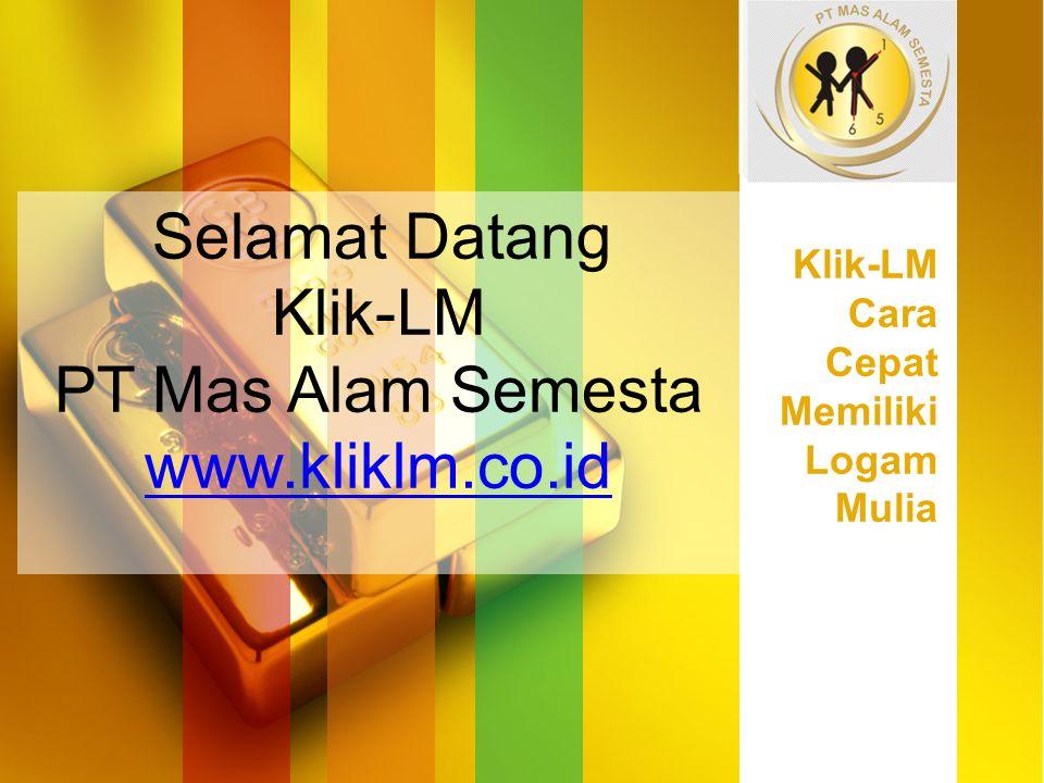 Selamat Datang Klik-LM PT Mas Alam Semesta www.kliklm.co.id Klik-LM Cara Cepat Memiliki Logam Mulia