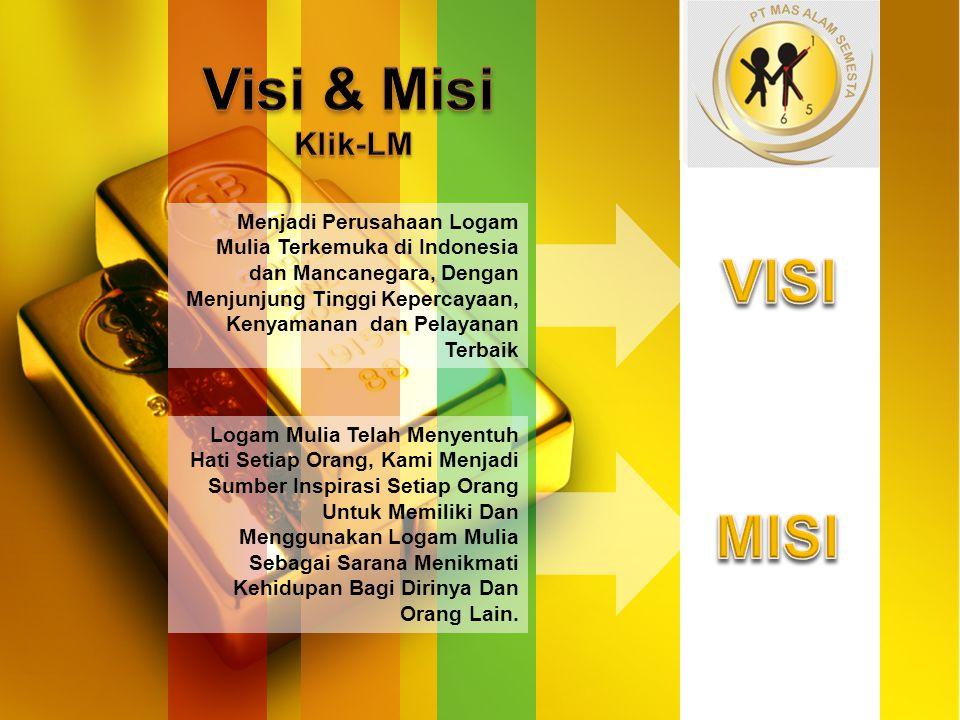 Menjadi Perusahaan Logam Mulia Terkemuka di Indonesia dan Mancanegara, Dengan Menjunjung Tinggi Kepercayaan, Kenyamanan dan Pelayanan Terbaik Logam Mu