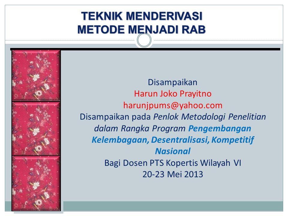 Disampaikan Harun Joko Prayitno harunjpums@yahoo.com Disampaikan pada Penlok Metodologi Penelitian dalam Rangka Program Pengembangan Kelembagaan, Desentralisasi, Kompetitif Nasional Bagi Dosen PTS Kopertis Wilayah VI 20-23 Mei 2013