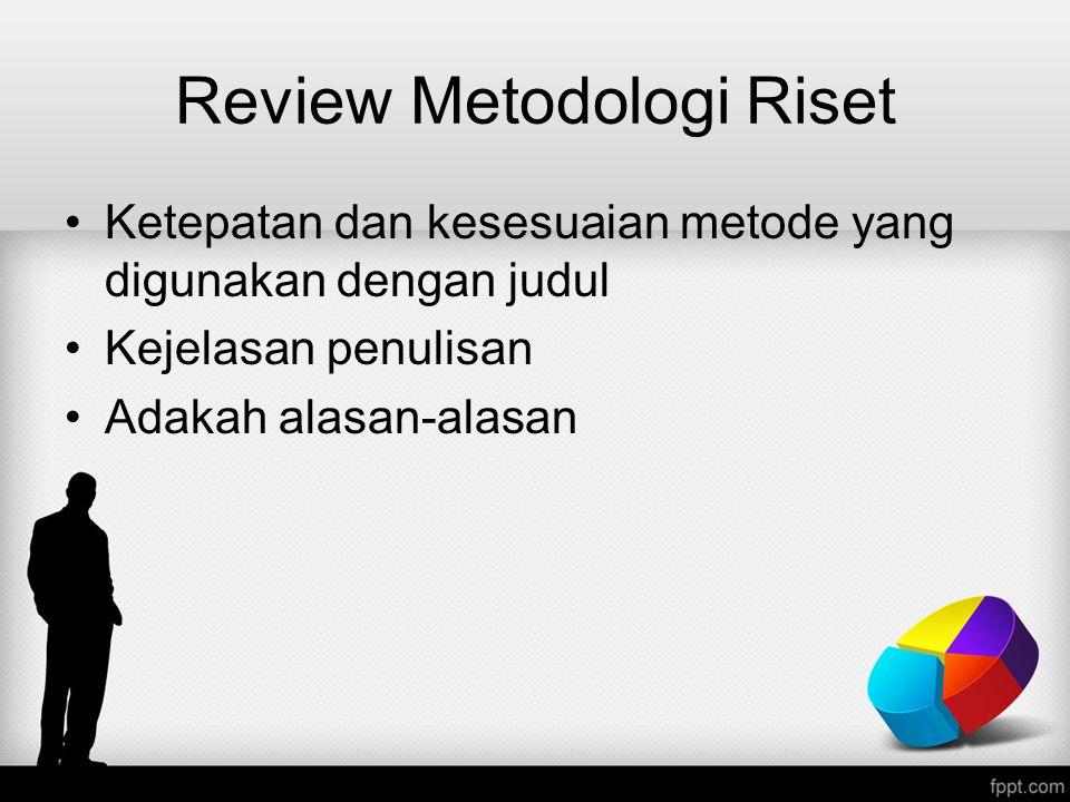 Review Metodologi Riset Ketepatan dan kesesuaian metode yang digunakan dengan judul Kejelasan penulisan Adakah alasan-alasan