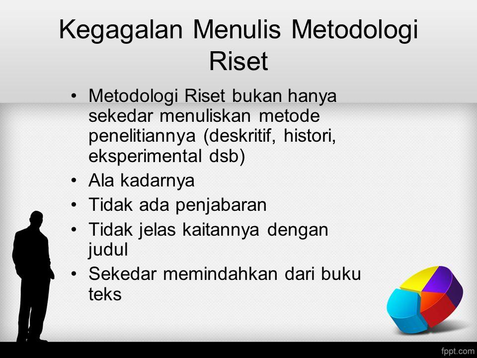 Kegagalan Menulis Metodologi Riset Metodologi Riset bukan hanya sekedar menuliskan metode penelitiannya (deskritif, histori, eksperimental dsb) Ala ka