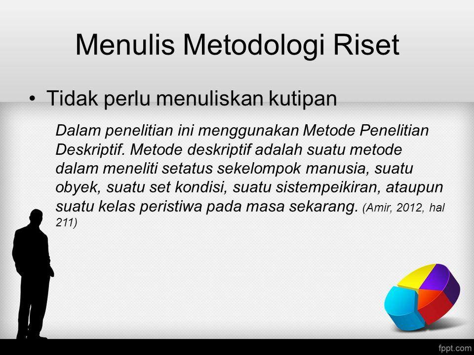 Menulis Metodologi Riset Tidak perlu menuliskan kutipan Dalam penelitian ini menggunakan Metode Penelitian Deskriptif. Metode deskriptif adalah suatu
