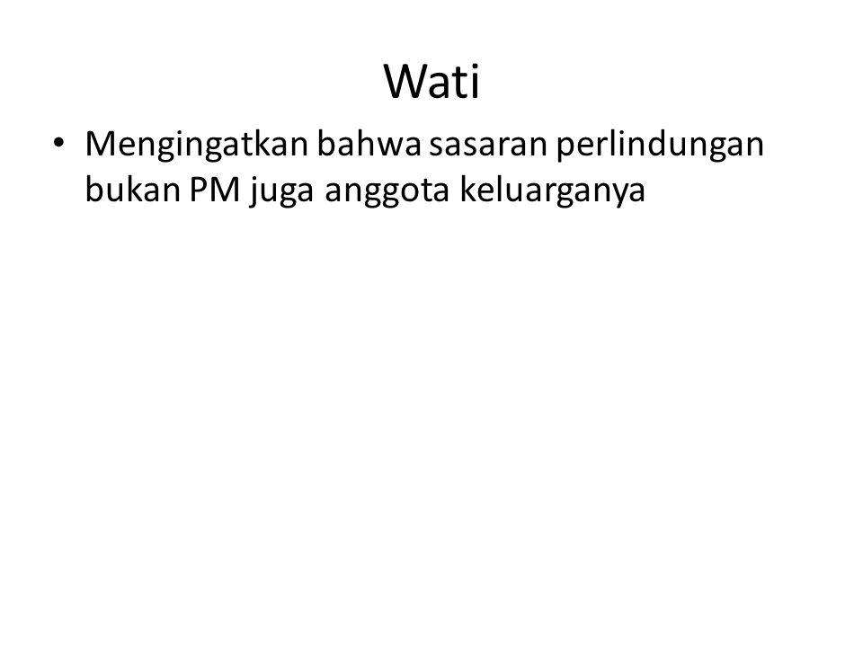 Wati Mengingatkan bahwa sasaran perlindungan bukan PM juga anggota keluarganya
