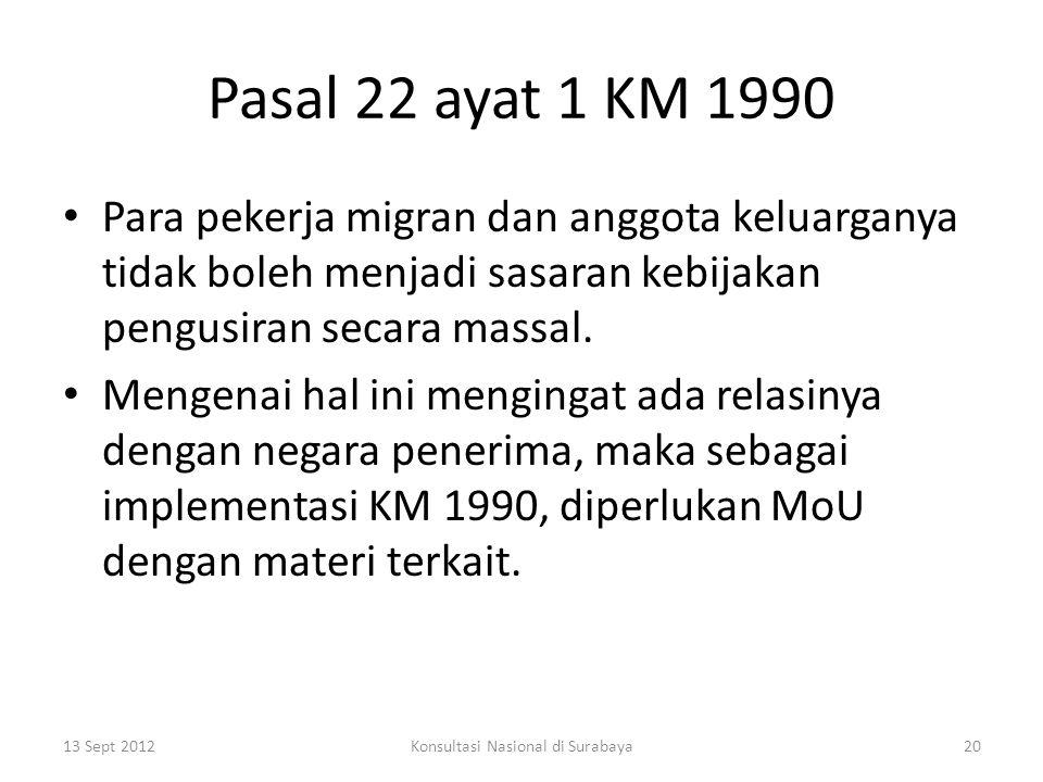 Pasal 22 ayat 1 KM 1990 Para pekerja migran dan anggota keluarganya tidak boleh menjadi sasaran kebijakan pengusiran secara massal.