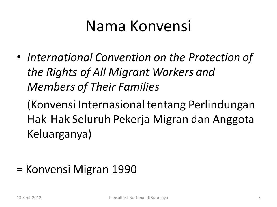 Nama Konvensi International Convention on the Protection of the Rights of All Migrant Workers and Members of Their Families (Konvensi Internasional te