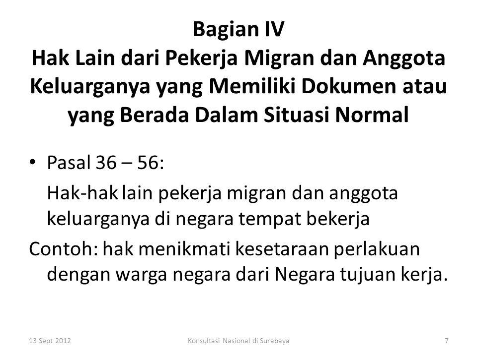 Bagian V Ketentuan Yang Berlaku Bagi Golongan Tertentu dari Pekerja Migran dan Anggota Keluarganya Pasal 57 – 63 Regulasi mengenai golongan tertentu pekerja migran dan anggota keluarganya (pekerja lintas batas, pekerja musiman, pekerja projek dll.) 13 Sept 20128Konsultasi Nasional di Surabaya