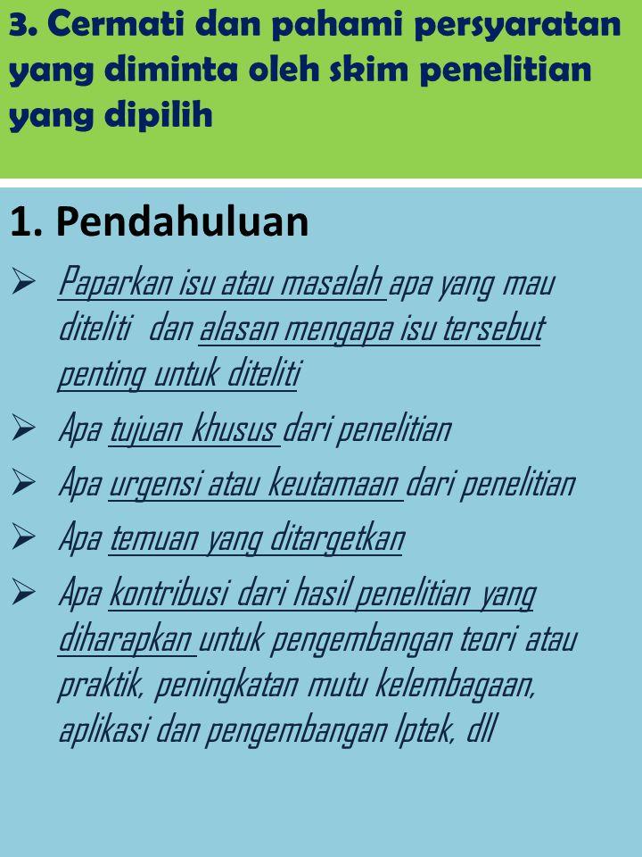 3. Cermati dan pahami persyaratan yang diminta oleh skim penelitian yang dipilih 1. Pendahuluan  Paparkan isu atau masalah apa yang mau diteliti dan