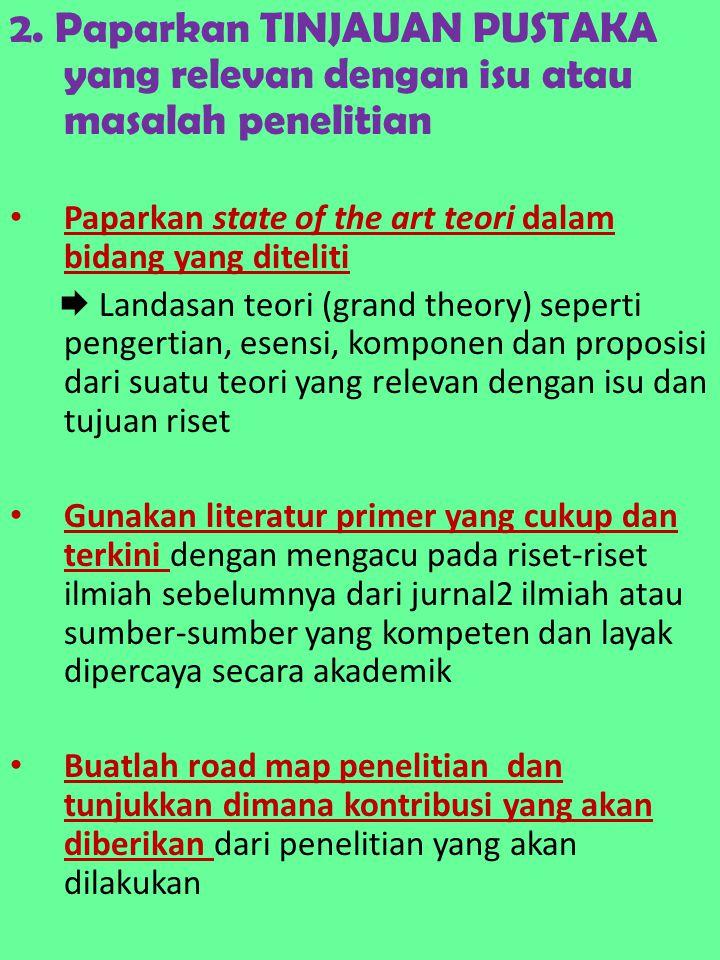 2. Paparkan TINJAUAN PUSTAKA yang relevan dengan isu atau masalah penelitian Paparkan state of the art teori dalam bidang yang diteliti  Landasan teo