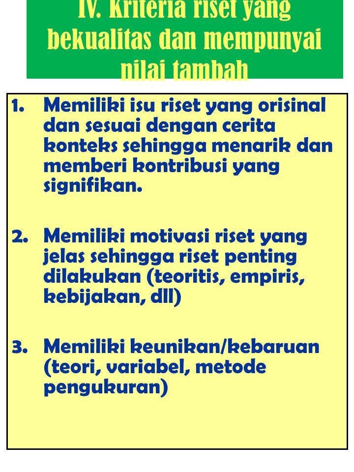 IV. Kriteria riset yang bekualitas dan mempunyai nilai tambah 1.Memiliki isu riset yang orisinal dan sesuai dengan cerita konteks sehingga menarik dan
