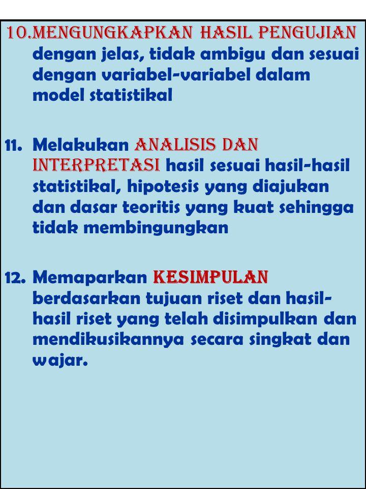10.Mengungkapkan hasil pengujian dengan jelas, tidak ambigu dan sesuai dengan variabel-variabel dalam model statistikal 11.Melakukan analisis dan inte