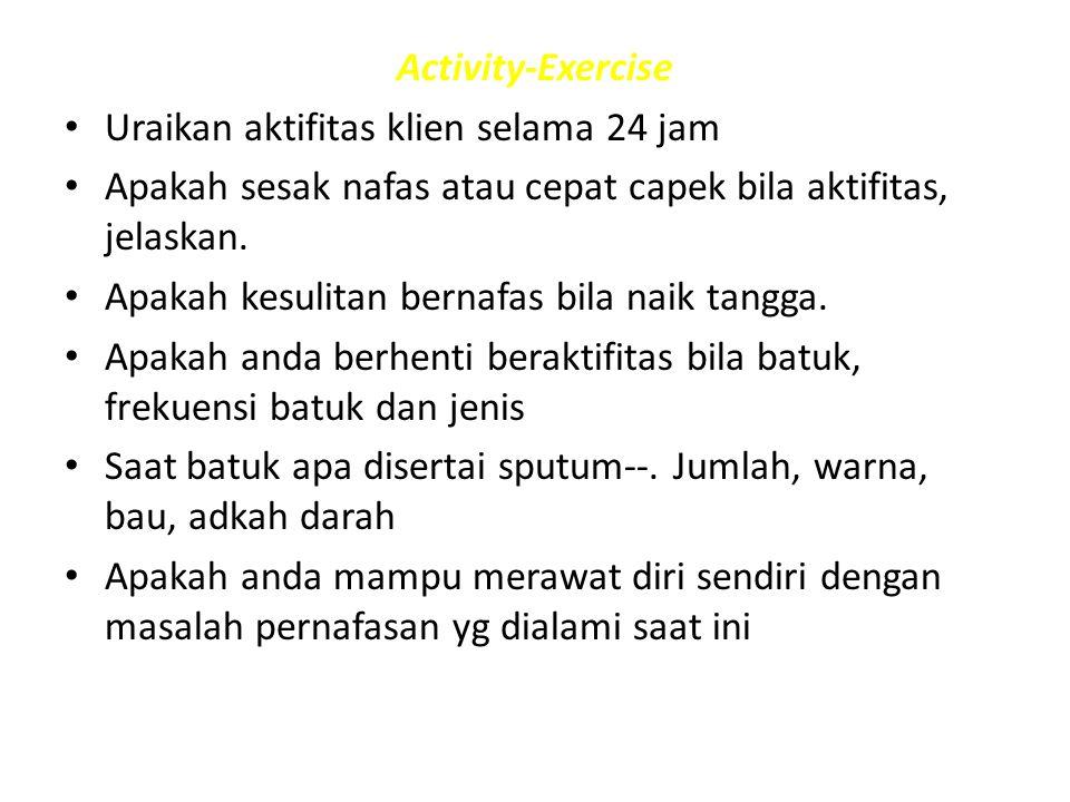 Activity-Exercise Uraikan aktifitas klien selama 24 jam Apakah sesak nafas atau cepat capek bila aktifitas, jelaskan.