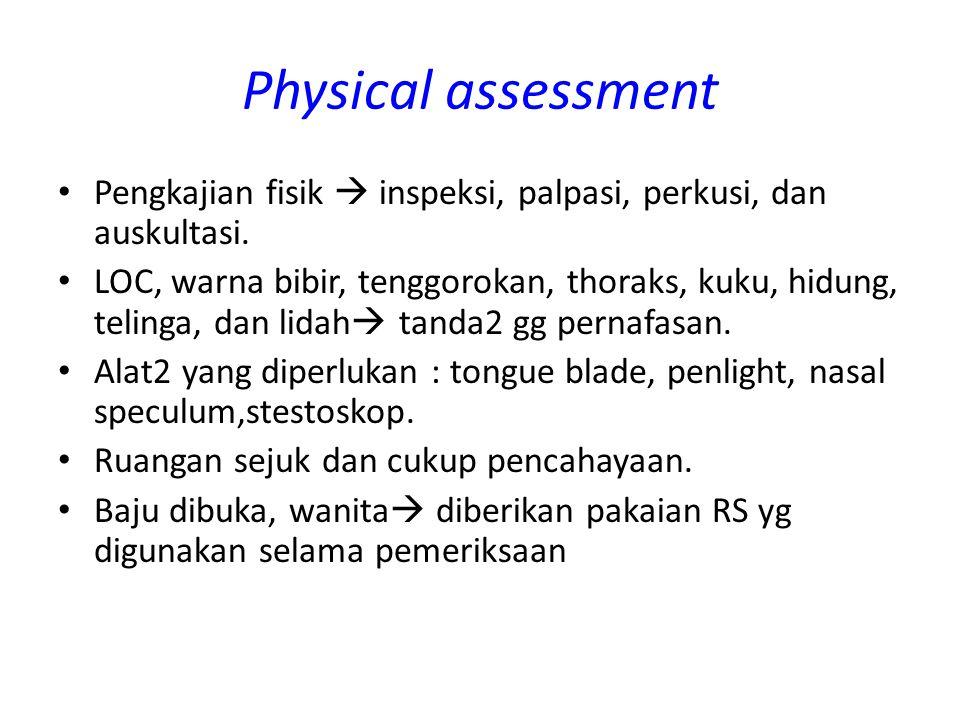 Physical assessment Pengkajian fisik  inspeksi, palpasi, perkusi, dan auskultasi.