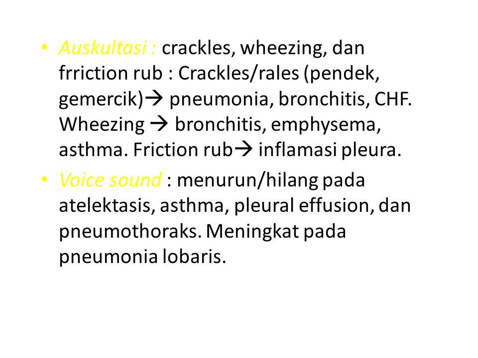 Auskultasi : crackles, wheezing, dan frriction rub : Crackles/rales (pendek, gemercik)  pneumonia, bronchitis, CHF.