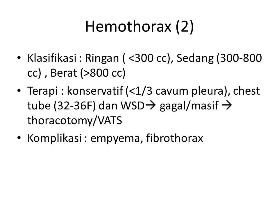 Hemothorax (2) Klasifikasi : Ringan ( 800 cc) Terapi : konservatif (<1/3 cavum pleura), chest tube (32-36F) dan WSD  gagal/masif  thoracotomy/VATS Komplikasi : empyema, fibrothorax
