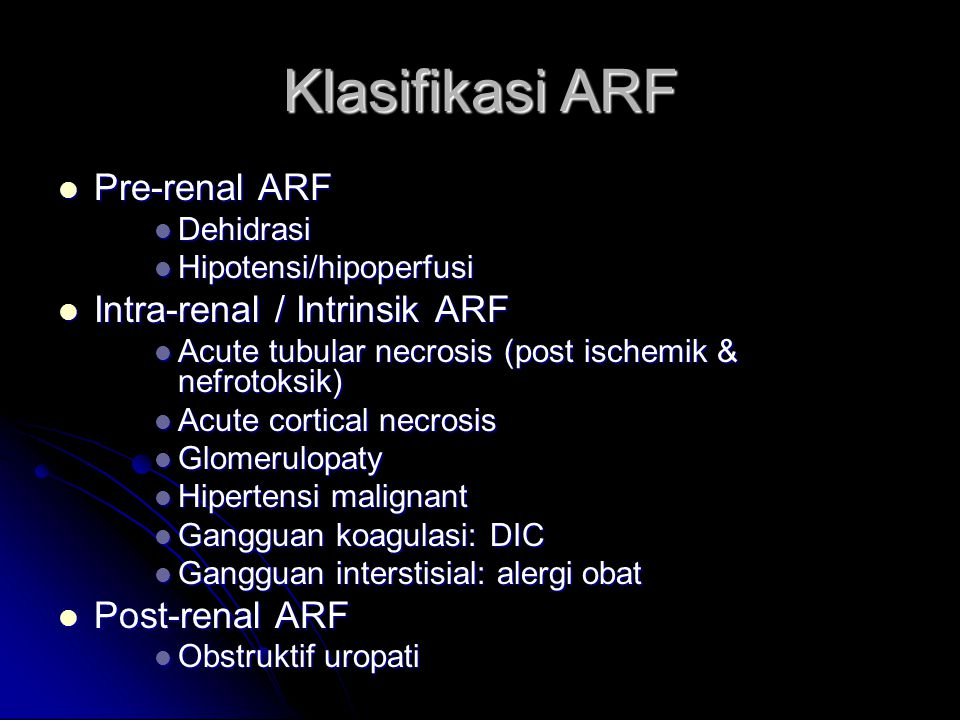 Klasifikasi ARF Pre-renal ARF Pre-renal ARF Dehidrasi Dehidrasi Hipotensi/hipoperfusi Hipotensi/hipoperfusi Intra-renal / Intrinsik ARF Intra-renal /