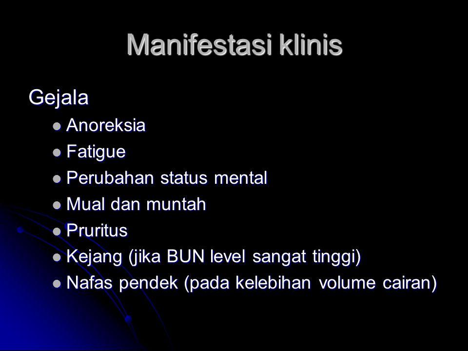 Manifestasi klinis Gejala Anoreksia Anoreksia Fatigue Fatigue Perubahan status mental Perubahan status mental Mual dan muntah Mual dan muntah Pruritus