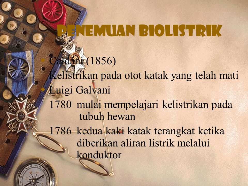 Penemuan biolistrik  Caldani (1856) Kelistrikan pada otot katak yang telah mati  Luigi Galvani 1780 mulai mempelajari kelistrikan pada tubuh hewan 1786 kedua kaki katak terangkat ketika diberikan aliran listrik melalui konduktor