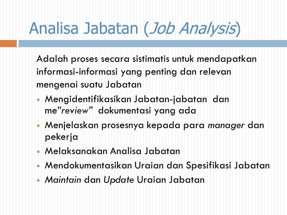 Analisa Jabatan (Job Analysis) Adalah proses secara sistimatis untuk mendapatkan informasi-informasi yang penting dan relevan mengenai suatu Jabatan M